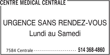Centre Médical Centrale (514-368-4860) - Annonce illustrée======= - URGENCE SANS RENDEZ-VOUS --------------------- Lundi au Samedi CENTRE MEDICAL CENTRALE 514 368-4860 7584 Centrale