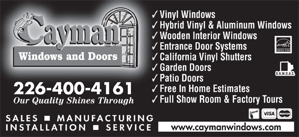Cayman Windows and Doors (519-753-3939) - Display Ad - Vinyl Windows Hybrid Vinyl & Aluminum Windows Wooden Interior Windows Entrance Door Systems Windows and Doors California Vinyl Shutters Garden Doors Patio Doors Free In Home Estimates 226-400-4161 Full Show Room & Factory Tours Our Quality Shines Through www.caymanwindows.com