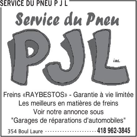 """Service du Pneu PJL (418-962-3845) - Annonce illustrée======= - SERVICE DU PNEU P J L Freins «RAYBESTOS» - Garantie à vie limitée Les meilleurs en matières de freins Voir notre annonce sous """"Garages de réparations d'automobiles"""" --------------------- 418 962-3845 354 Boul Laure"""