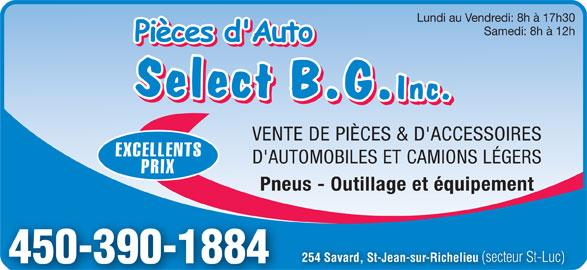 Pièces d'Auto Select B G Inc (450-348-1444) - Annonce illustrée======= - PRIX Pneus - Outillage et équipement 254 Savard, St-Jean-sur-Richelieu (secteur St-Luc) 450-390-1884 Lundi au Vendredi: 8h à 17h30 Samedi: 8h à 12h VENTE DE PIÈCES & D'ACCESSOIRES EXCELLENTS D'AUTOMOBILES ET CAMIONS LÉGERS