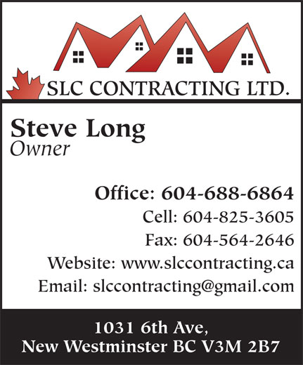 SLC Contracting Ltd (604-688-6864) - Display Ad - Steve Long Owner Office: 604-688-6864 Cell: 604-825-3605 Fax: 604-564-2646 Website: www.slccontracting.ca 1031 6th Ave, New Westminster BC V3M 2B7