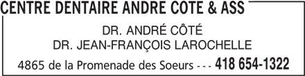 Centre Dentaire André Côté & Ass (4186541322) - Annonce illustrée======= - DR. ANDRÉ CÔTÉ DR. JEAN-FRANÇOIS LAROCHELLE 418 654-1322 4865 de la Promenade des Soeurs --- CENTRE DENTAIRE ANDRE COTE & ASS