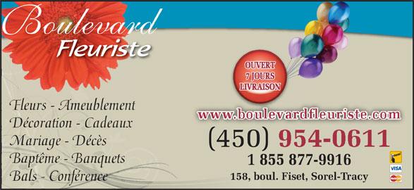 Fleuriste Boulevard (450-742-3636) - Annonce illustrée======= - oulevard OUVERT 7 JOURS LIVRAISON Fleurs - Ameublement Décoration - Cadeaux Mariage - Décès (450) (450) Baptême - Banquets 1 855 877-9916 158, boul. Fiset, Sorel-Tracy Bals - Conférence