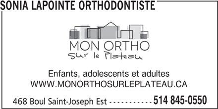 Sonia Lapointe Orthodontiste (5148450550) - Annonce illustrée======= - SONIA LAPOINTE ORTHODONTISTE Enfants, adolescents et adultes WWW.MONORTHOSURLEPLATEAU.CA 514 845-0550 468 Boul Saint-Joseph Est -----------