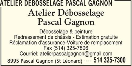 Pascal Gagnon Body Shop Inc (514-325-7300) - Annonce illustrée======= - 8995 Pascal Gagnon (St Léonard) ATELIER DEBOSSELAGE PASCAL GAGNON Débosselage & peinture Redressement de châssis - Estimation gratuite Réclamation d'assurance-Voiture de remplacement Fax (514) 325-7806 ---- 514 325-7300