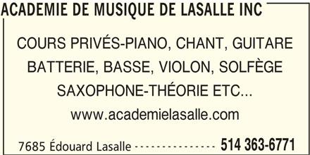 Académie De Musique De LaSalle Inc (514-363-6771) - Annonce illustrée======= - ACADEMIE DE MUSIQUE DE LASALLE INC COURS PRIVÉS-PIANO, CHANT, GUITARE BATTERIE, BASSE, VIOLON, SOLFÈGE SAXOPHONE-THÉORIE ETC... www.academielasalle.com --------------- 514 363-6771 7685 Édouard Lasalle ACADEMIE DE MUSIQUE DE LASALLE INC