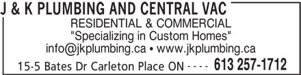 """J & K Plumbing & Central Vac (613-257-1712) - Display Ad - RESIDENTIAL & COMMERCIAL """"Specializing in Custom Homes"""" ---- 613 257-1712 15-5 Bates Dr Carleton Place ON J & K PLUMBING AND CENTRAL VAC"""
