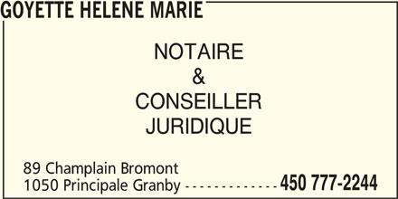 Goyette Hélène Marie (450-777-2244) - Annonce illustrée======= - GOYETTE HELENE MARIE NOTAIRE & CONSEILLER JURIDIQUE 89 Champlain Bromont 450 777-2244 1050 Principale Granby -------------