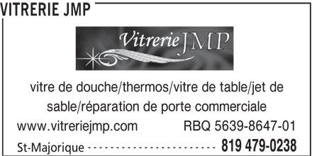 Vitrerie JMP (819-479-0238) - Annonce illustrée======= - VITRERIE JMP vitre de douche/thermos/vitre de table/jet de sable/réparation de porte commerciale www.vitreriejmp.com            RBQ 5639-8647-01 ----------------------- 819 479-0238 St-Majorique