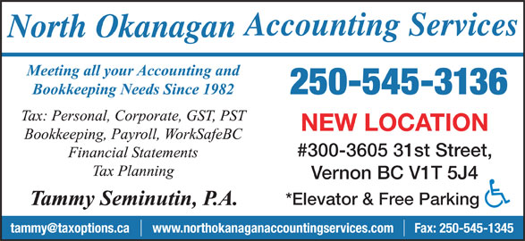 North Okanagan Accounting Services (250-545-3136) - Display Ad - 250-545-3136 NEW LOCATION #300-3605 31st Street, Vernon BC V1T 5J4 *Elevator & Free Parking Fax: 250-545-1345