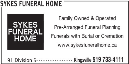 Sykes Funeral Home (5197334111) - Display Ad - Family Owned & Operated Pre-Arranged Funeral Planning Funerals with Burial or Cremation www.sykesfuneralhome.ca ---------------- Kingsville 519 733-4111 91 Division S SYKES FUNERAL HOME