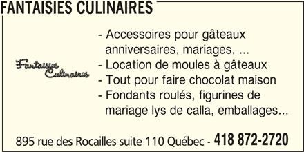 Fantaisies Culinaires (418-872-2720) - Annonce illustrée======= - FANTAISIES CULINAIRES - Accessoires pour gâteaux anniversaires, mariages, ... - Location de moules à gâteaux - Tout pour faire chocolat maison - Fondants roulés, figurines de mariage lys de calla, emballages... 418 872-2720 895 rue des Rocailles suite 110 Québec -
