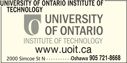 University Of Ontario Institute Of Technology (9057218668) - Display Ad - UNIVERSITY OF ONTARIO INSTITUTE OF TECHNOLOGY www.uoit.ca Oshawa 905 721-8668 2000 Simcoe St N -----------
