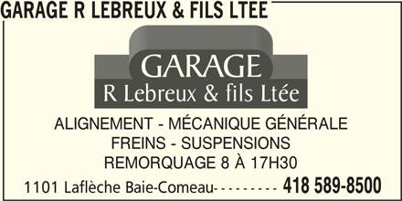 Garage R Lebreux & fils Ltée (418-589-8500) - Annonce illustrée======= - GARAGE R LEBREUX & FILS LTEE GARAGE R Lebreux & fils Ltée ALIGNEMENT - MÉCANIQUE GÉNÉRALE FREINS - SUSPENSIONS REMORQUAGE 8 À 17H30 1101 Laflèche Baie-Comeau--------- 418 589-8500