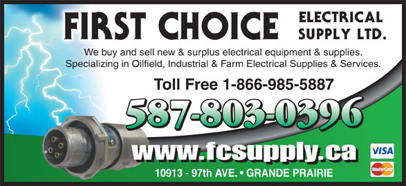 First Choice Electrical Supply Ltd (780-539-4777) - Display Ad - We buy and sell new & surplus electrical equipment & supplies. Specializing in Oilfield, Industrial & Farm Electrical Supplies & Services. Toll Free 1-866-985-5887 www.fcsupply.ca 10913 - 97th AVE.   GRANDE PRAIRIE