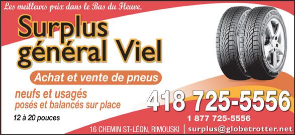 Surplus Général Viel (418-725-5556) - Annonce illustrée======= - Les meilleurs prix dans le Bas du Fleuve. Achat et vente de pneus neufs et usagés posés et balancés sur place 418 725-5556 12 à 20 pouces 1 877 725-5556 16 CHEMIN ST-LÉON, RIMOUSKI