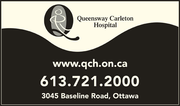 Queensway Carleton Hospital (613-721-2000) - Display Ad - Queensway Carleton Hospital www.qch.on.ca 613.721.2000 3045 Baseline Road, Ottawa