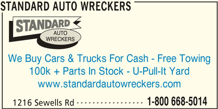 Standard Auto Wreckers (416-286-8686) - Display Ad - STANDARD AUTO WRECKERS We Buy Cars & Trucks For Cash - Free Towing 100k + Parts In Stock - U-Pull-It Yard www.standardautowreckers.com ----------------- 1-800 668-5014 1216 Sewells Rd STANDARD AUTO WRECKERS
