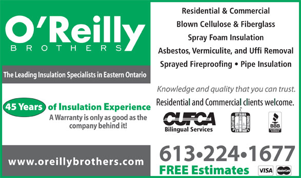 O'Reilly Brothers Ltd (613-224-1677) - Display Ad - Residential & Commercial Blown Cellulose & Fiberglass Spray Foam Insulation Asbestos, Vermiculite, and Uffi Removal Sprayed Fireproofing   Pipe Insulation The Leading Insulation Specialists in Eastern Ontario A Warranty is only as good as the company behind it! Bilingual Services