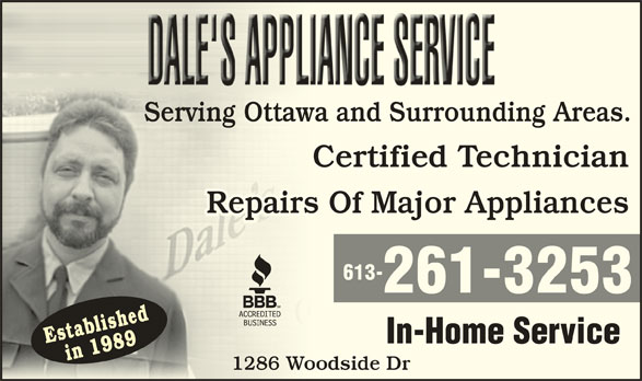 Dale's Appliance Service (613-261-3253) - Display Ad - Serving Ottawa and Surrounding Areas.Serv waing Otta dS di Certified TechnicianC Repairs Of Major AppliancessRepair 613- Establishedin 1989 In-Home Service in 1989 1286 Woodside Droo1286 W 261-3253