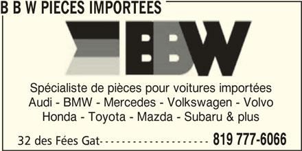 B B W Pièces Importées (819-777-6066) - Annonce illustrée======= - B B W PIECES IMPORTEES Spécialiste de pièces pour voitures importées Audi - BMW - Mercedes - Volkswagen - Volvo Honda - Toyota - Mazda - Subaru & plus 819 777-6066 32 des Fées Gat--------------------