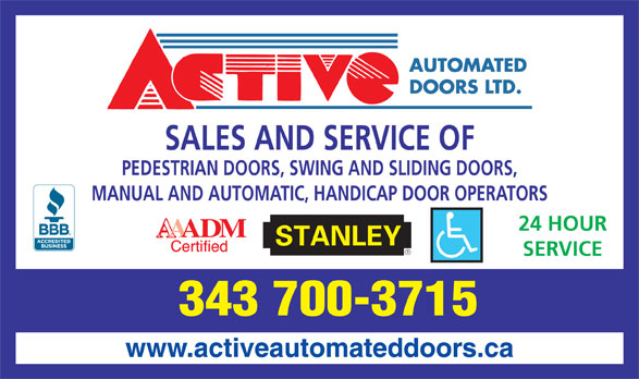 Active Automated Doors Ltd (613-821-4575) - Display Ad - SALES AND SERVICE OF PEDESTRIAN DOORS, SWING AND SLIDING DOORS, MANUAL AND AUTOMATIC, HANDICAP DOOR OPERATORS 24 HOUR SERVICE 343 700-3715 www.activeautomateddoors.ca