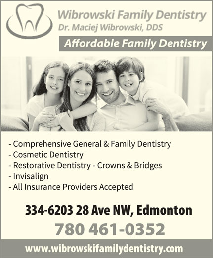 Wibrowski Family Dentistry (780-461-0352) - Display Ad - 334-6203 28 Ave NW, Edmonton 780 461-0352 www.wibrowskifamilydentistry.com
