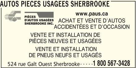 Pièces D'Autos Usagées Sherbrooke Inc (819-566-2226) - Annonce illustrée======= - AUTOS PIECES USAGEES SHERBROOKE www.paus.ca ACHAT ET VENTE D AUTOS ACCIDENTÉES ET D OCCASION VENTE ET INSTALLATION DE PIÈCES NEUVES ET USAGÉES VENTE ET INSTALLATION DE PNEUS NEUFS ET USAGÉS ----- 1 800 567-3428 524 rue Galt Ouest Sherbrooke