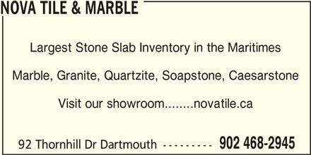 Nova Tile & Marble (902-468-2945) - Display Ad - NOVA TILE & MARBLE Largest Stone Slab Inventory in the Maritimes Marble, Granite, Quartzite, Soapstone, Caesarstone Visit our showroom........novatile.ca 902 468-2945 92 Thornhill Dr Dartmouth ---------