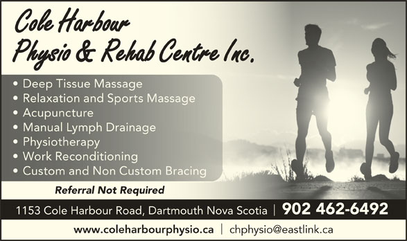 Cole Harbour Physiotherapy & Rehabilitation Centre (902-462-6492) - Display Ad - Deep Tissue Massage  Deep Tissue Massage Relaxation and Sports Massage  Relaxation and Sports Massage Acupuncture  Acupuncture Manual Lymph Drainage  Manual Lymph Drainage Physiotherapy  Physiotherapy Work Reconditioning  Work Reconditioning Custom and Non Custom Bracing  Custom and Non Custom Bracing Referral Not Requiredal Not Requi 1153 Cole Harbour Road, Dartmouth Nova Scotia 902 462-6492 www.coleharbourphysio.ca