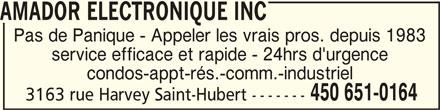 Amador Electronique Inc (450-651-0164) - Annonce illustrée======= - 3163 rue Harvey Saint-Hubert ------- AMADOR ELECTRONIQUE INC AMADOR ELECTRONIQUE INCAMADOR ELECTRONIQUE INC Pas de Panique - Appeler les vrais pros. depuis 1983 service efficace et rapide - 24hrs d'urgence condos-appt-rés.-comm.-industriel 450 651-0164