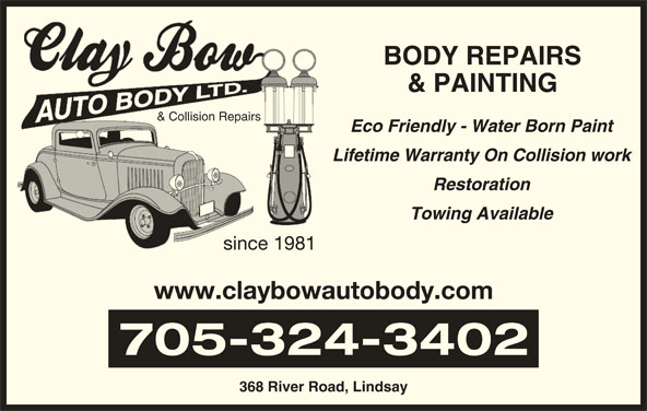 Clay Bow Auto Body (705-324-3402) - Display Ad - & Collision Repairs& Collision Repairs Eco Friendly - Water Born Paint Lifetime Warranty On Collision work Restoration Towing Available since 1981since198 www.claybowautobody.com BODY REPAIRS & PAINTING 705-324-3402 368 River Road, Lindsay