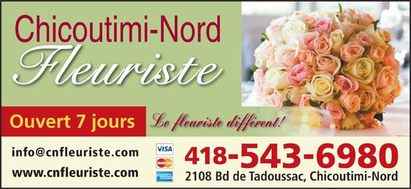 Chicoutimi-Nord Fleuriste (418-543-6980) - Annonce illustrée======= - Ouvert 7 jours Chicoutimi-Nord 418 Le fleuriste différent! 5436980 2108 Bd de Tadoussac, Chicoutimi-Nord www.cnfleuriste.com