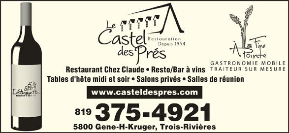 Le Castel des Prés (819-375-4921) - Annonce illustrée======= - Restaurant Chez Claude   Resto/Bar à vins Tables d'hôte midi et soir   Salons privés   Salles de réunion www.casteldespres.com 819 375-4921 5800 Gene-H-Kruger, Trois-Rivières
