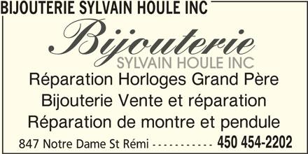 Bijouterie Sylvain Houle Inc (450-454-2202) - Annonce illustrée======= - BIJOUTERIE SYLVAIN HOULE INC Réparation Horloges Grand Père Bijouterie Vente et réparation Réparation de montre et pendule 450 454-2202 847 Notre Dame St Rémi -----------