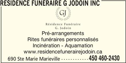 Résidence Funéraire G Jodoin Inc (4504602430) - Annonce illustrée======= - RESIDENCE FUNERAIRE G JODOIN INC Pré-arrangements Rites funéraires personnalisés Incinération - Aquamation www.residencefunerairejodoin.ca 450 460-2430 690 Ste Marie Marieville ------------