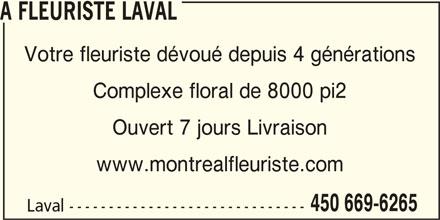 A Fleuriste Laval (450-669-6265) - Annonce illustrée======= - Laval ------------------------------ A FLEURISTE LAVAL Votre fleuriste dévoué depuis 4 générations Complexe floral de 8000 pi2 Ouvert 7 jours Livraison www.montrealfleuriste.com 450 669-6265