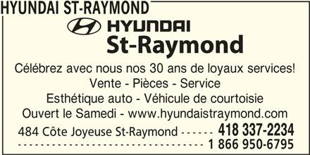 Hyundai St-Raymond (418-337-2234) - Annonce illustrée======= - Célébrez avec nous nos 30 ans de loyaux services! Vente - Pièces - Service Esthétique auto - Véhicule de courtoisie Ouvert le Samedi - www.hyundaistraymond.com 418 337-2234 484 Côte Joyeuse St-Raymond ------ --------------------------------- 1 866 950-6795 HYUNDAI ST-RAYMOND