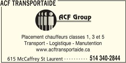 ACF Transportaide (514-340-2844) - Annonce illustrée======= - ACF TRANSPORTAIDE Placement chauffeurs classes 1, 3 et 5 Transport - Logistique - Manutention ---------- 514 340-2844 615 McCaffrey St Laurent ACF TRANSPORTAIDE www.acftransportaide.ca
