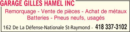 Garage Gilles Hamel (418-337-3102) - Annonce illustrée======= - GARAGE GILLES HAMEL INC GARAGE GILLES HAMEL INC Remorquage - Vente de pièces - Achat de métaux Batteries - Pneus neufs, usagés 418 337-3102 162 De La Défense-Nationale St-Raymond -