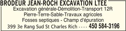 Jean-Roch Brodeur Excavation Ltée (450-584-3196) - Annonce illustrée======= - BRODEUR JEAN-ROCH EXCAVATION LTEE Excavation générale-Démolition-Transport 12R Pierre-Terre-Sable-Travaux agricoles Fosses septiques - Champ d'épuration 450 584-3196 399 3e Rang Sud St Charles Rich ---- BRODEUR JEAN-ROCH EXCAVATION LTEEBRODEUR JEAN-ROCH EXCAVATION LTEE