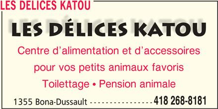 Les Délices Katou (418-268-8181) - Annonce illustrée======= - LES DELICES KATOU Centre d alimentation et d accessoires pour vos petits animaux favoris Toilettage  Pension animale 418 268-8181 1355 Bona-Dussault ----------------