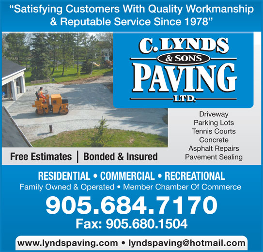 C Lynds & Sons Paving Ltd (905-684-7170) - Display Ad - Bonded & InsuredFree Estimates RESIDENTIAL   COMMERCIAL   RECREATIONAL Family Owned & Operated   Member Chamber Of Commerce 905.684.7170 Satisfying Customers With Quality Workmanship & Reputable Service Since 1978 Driveway Fax: 905.680.1504 Parking Lots Tennis Courts Concrete Asphalt Repairs Pavement Sealing