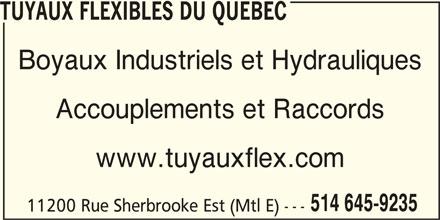 Tuyaux Flexibles Du Québec (514-645-9235) - Annonce illustrée======= - TUYAUX FLEXIBLES DU QUEBEC Boyaux Industriels et Hydrauliques Accouplements et Raccords www.tuyauxflex.com 514 645-9235 11200 Rue Sherbrooke Est (Mtl E) ---