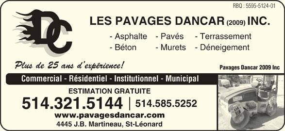 Les Pavages Dancar 2009 Inc (5145855252) - Annonce illustrée======= - RBQ : 5595-5124-01 LES PAVAGES DANCAR (2009) INC. - Asphalte- Pavés - Terrassement - Béton - Murets - Déneigement Plus de 25 ans d expérience!Plus de 25 ans Pavages Dancar 2009 Inc Commercial - Résidentiel - Institutionnel - Municipal ESTIMATION GRATUITE 514.585.5252 514.321.5144 www.pavagesdancar.com 4445 J.B. Martineau, St-Léonard