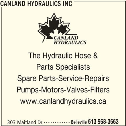 Canland Hydraulics Inc (613-968-3663) - Display Ad - 613 968-3663 303 Maitland Dr CANLAND HYDRAULICS INC CANLAND HYDRAULICS INC The Hydraulic Hose & Parts Specialists Spare Parts-Service-Repairs Pumps-Motors-Valves-Filters www.canlandhydraulics.ca ------------ Belleville