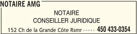Notaire Amg (450-433-0354) - Annonce illustrée======= - ----- 450 433-0354 152 Ch de la Grande Côte Rsmr CONSEILLER JURIDIQUE NOTAIRE AMG NOTAIRE