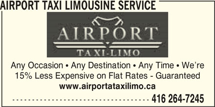Airport Taxi Limousine Service (416-264-7245) - Annonce illustrée======= - AIRPORT TAXI LIMOUSINE SERVICE Any Occasion  Any Destination  Any Time  We re 15% Less Expensive on Flat Rates - Guaranteed www.airportataxilimo.ca ----------------------------------- 416 264-7245