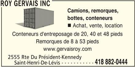 Roy Gervais Inc (418-882-0444) - Annonce illustrée======= - ROY GERVAIS INC Saint-Henri-De-Lévis - - - - - - - - - - - ROY GERVAIS INC Camions, remorques, bottes, conteneurs Achat, vente, location Conteneurs d'entreposage de 20, 40 et 48 pieds Remorques de 8 à 53 pieds www.gervaisroy.com 2555 Rte Du Président-Kennedy 418 882-0444