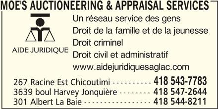 Aide Juridique (4185437783) - Annonce illustrée======= - 301 Albert La Baie ----------------- 418 543-7783 MOE'S AUCTIONEERING & APPRAISAL SERVICES Un réseau service des gens Droit de la famille et de la jeunesse Droit criminel AIDE JURIDIQUE Droit civil et administratif www.aidejuridiquesaglac.com 267 Racine Est Chicoutimi ---------- 418 547-2644 3639 boul Harvey Jonquière -------- 418 544-8211